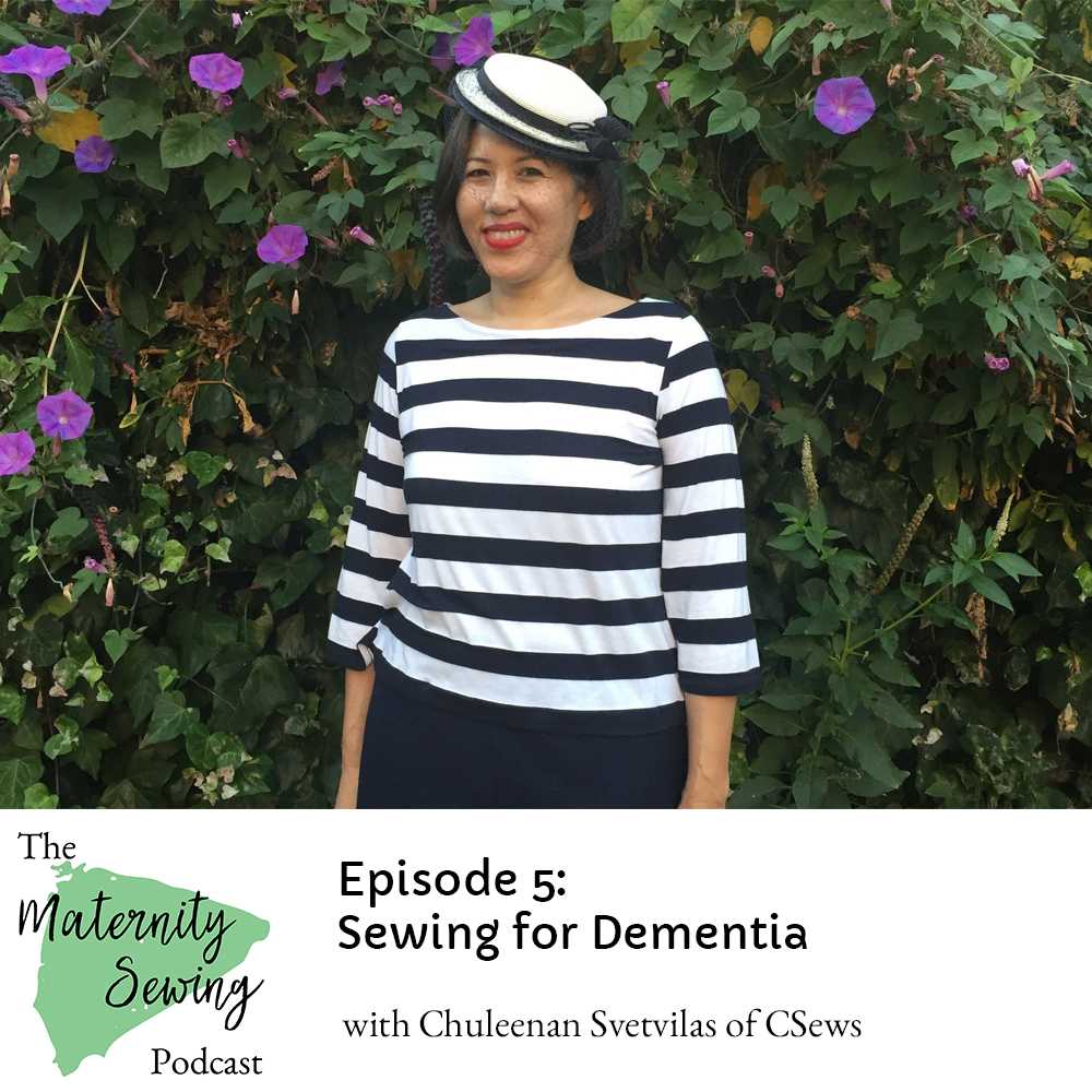 The Maternity Sewing Podcast Episode 5: Sewing for Dementia with Chuleenan Svetvilas of CSews