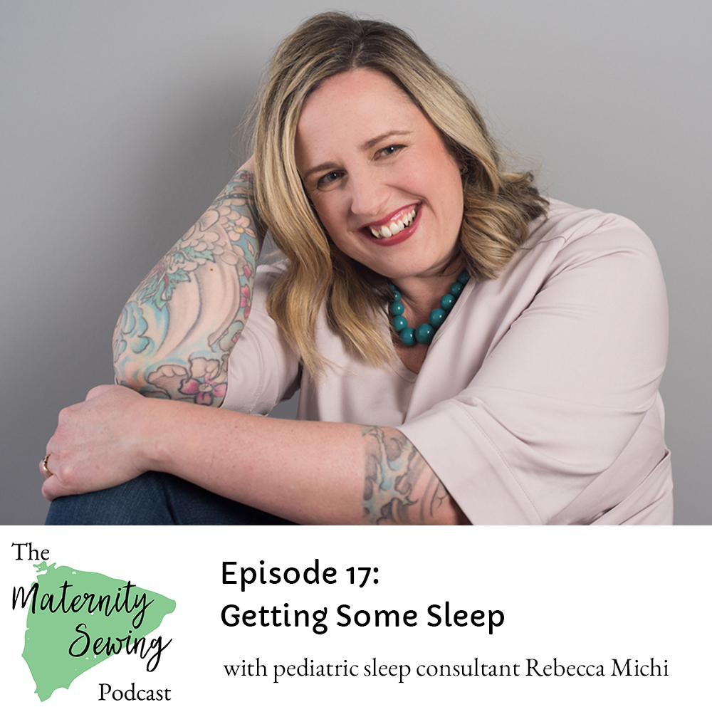 Getting Some Sleep with Pediatric Sleep Consultant Rebecca Michi - Maternity Sewing Podcast Episode 17